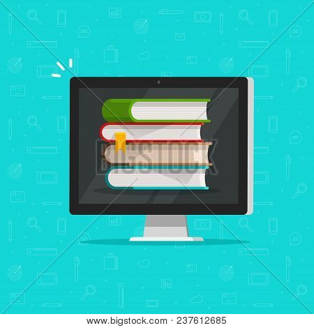 Books Stack On Computer Screen Vector Illustration, Flat Cartoon Pc With Books, Concept Of Ebook Lib