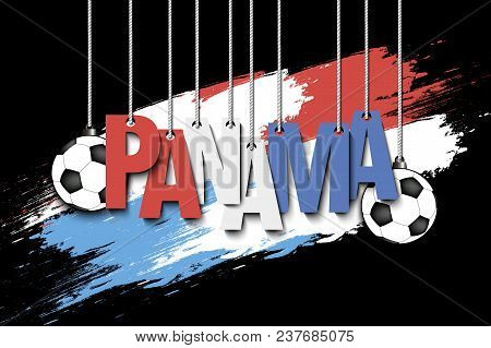Banner The Inscription Panama And Ball Hang On The Ropes On The Background Of The Panama Flag. Vecto