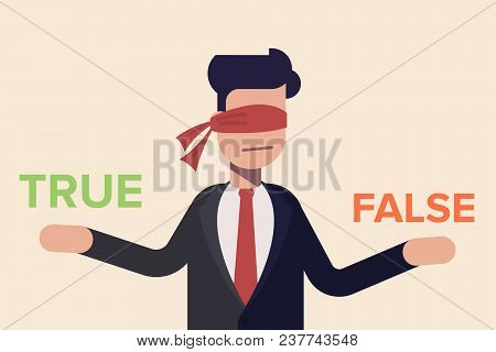 Businessman With Red Ribbon On His Eye Deciding True Or False. Cartoon Flat Vector Illusration Isola