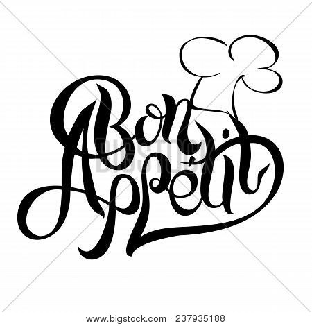 Bon Appetit. Lettering. The Composition Of The Text With A Chef Hat For Design. Vector.