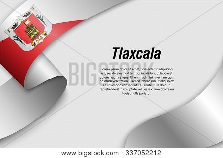 Waving Ribbon Or Banner With Flag Of Tlaxcala. State Of Mexico. Template For Poster Design