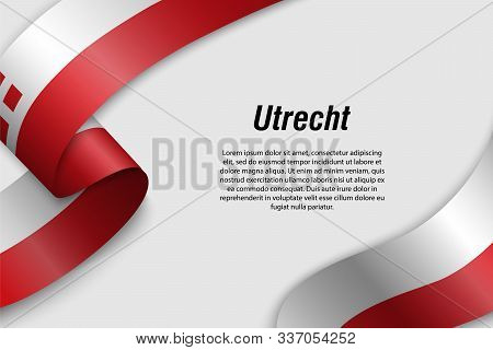 Waving Ribbon Or Banner With Flag Of Utrecht. Province Of Netherlands. Template For Poster Design
