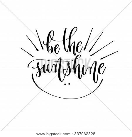 Be The Sunshine - Hand Lettering Inscription Text Motivation And Inspiration Positive Quote