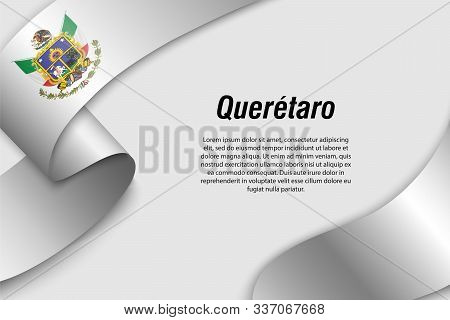 Waving Ribbon Or Banner With Flag Of Queretaro. State Of Mexico. Template For Poster Design