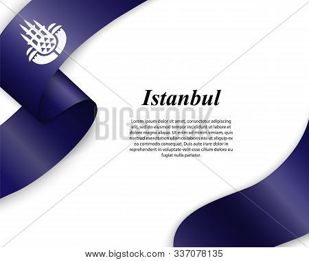 Waving Ribbon With Flag Of Istanbul City. Template For Poster Design