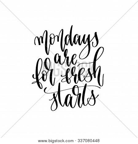 Mondays Are For Fresh Starts - Hand Lettering Inscription Text, Motivation And Inspiration Positive