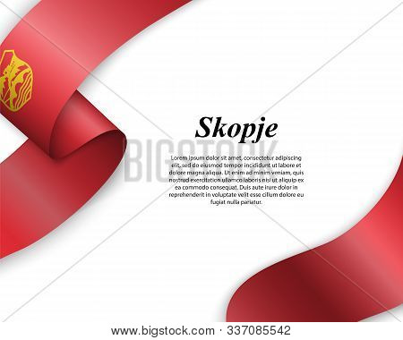 Waving ribbon with flag of Skopje City. Template for poster design poster