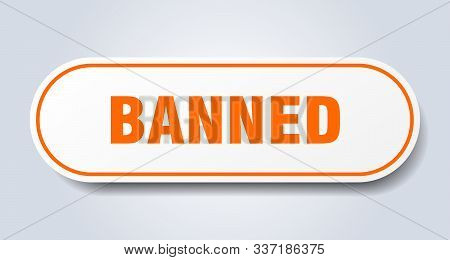 Banned Sign. Banned Rounded Orange Sticker. Banned