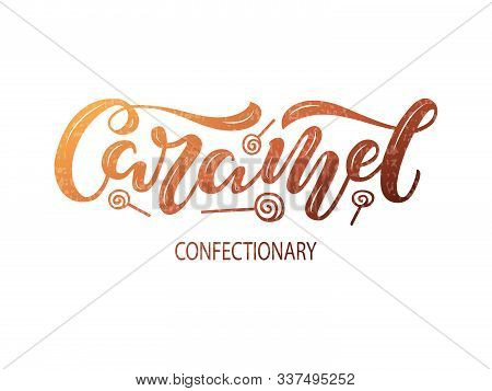 Vector Illustration Of Caramel Confectionary Brush Lettering For Banner, Leaflet, Poster, Clothes, C