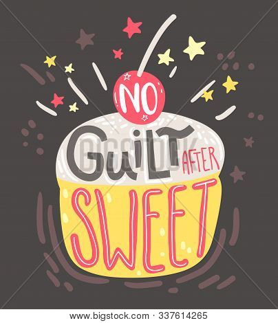 No Guilt After Sweet. Motivation Funny Poster With Hand Drawn Lettering And Cupcake Illustration