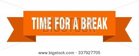 Time For A Break Ribbon. Time For A Break Isolated Sign. Time For A Break Banner