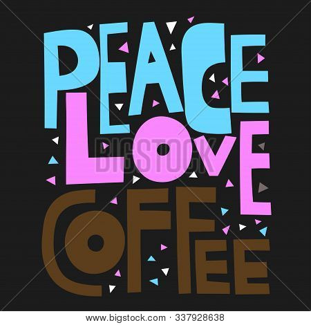 Peace, Love, Coffee. Handwritten Lettering For Greeting Cards, Posters And Other Design.