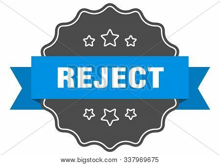 Reject Blue Label. Reject Isolated Seal. Reject