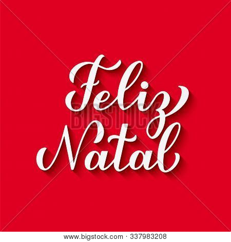 Feliz Natal Calligraphy Hand Lettering With Shadow On Red Background. Merry Christmas Typography Pos