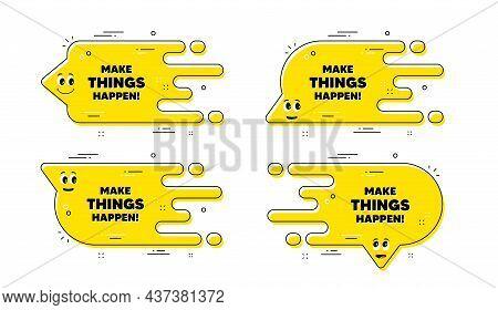 Make Things Happen Motivation Quote. Cartoon Face Transition Chat Bubble. Motivational Slogan. Inspi
