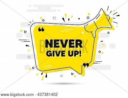 Never Give Up Motivation Quote. Yellow Megaphone Chat Bubble Background. Motivational Slogan. Inspir
