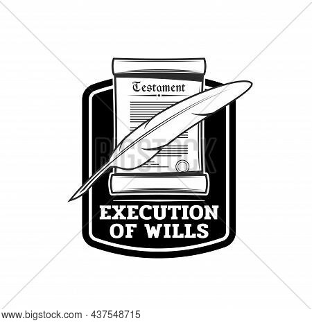 Last Will Or Testament Execution Vector Icon With Vintage Paper Scroll And Feather Pen Or Quill. Pro