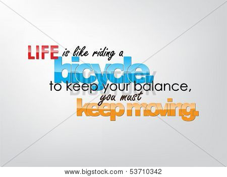 Life is like riding a bicycle. To keep your balance you must keep moving. Motivational background. Typography poster. poster