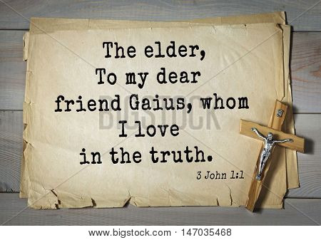 TOP-150 Bible Verses about Love.The elder, To my dear friend Gaius, whom I love in the truth.