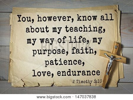 TOP-150 Bible Verses about Love.You, however, know all about my teaching, my way of life, my purpose, faith, patience, love, endurance