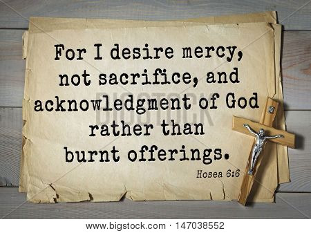 TOP-150 Bible Verses about Love.For I desire mercy, not sacrifice, and acknowledgment of God rather than burnt offerings.