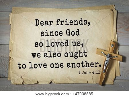 TOP-150 Bible Verses about Love.Dear friends, since God so loved us, we also ought to love one another.