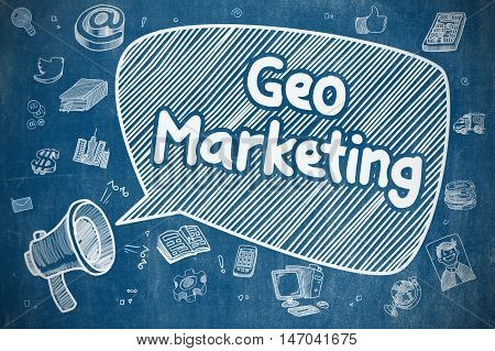 Screaming Megaphone with Wording Geo Marketing on Speech Bubble. Doodle Illustration. Business Concept. Business Concept. Bullhorn with Wording Geo Marketing. Doodle Illustration on Blue Chalkboard.