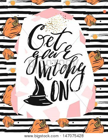 Hand drawn vector abstract artistic textured illustration with handwritten modern ink lettering phase Get your witchy on and witch hat on striped background with pumpkins.