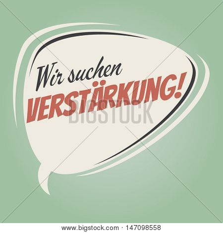 retro speech balloon with german text that means we are looking for reinforcement
