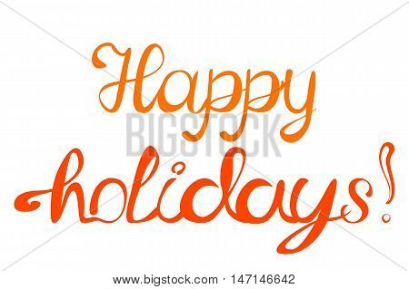 Isolated illustration happy holidays, lettering, orange letters