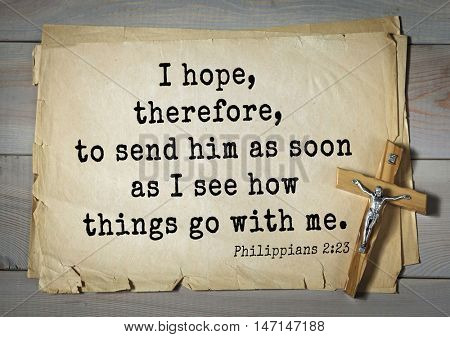 TOP- 100. Bible Verses about Hope.I hope, therefore, to send him as soon as I see how things go with me.