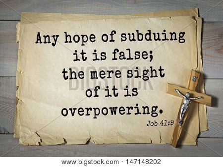 TOP- 100. Bible Verses about Hope.Any hope of subduing it is false; the mere sight of it is overpowering.