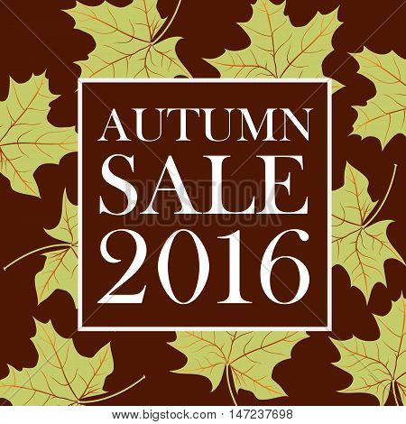Autumn sale 2016 lettering. Brown square with white autumn sale 2016 inscription isolated on background with green maple leaves. Can be used for postcard, flier, banner