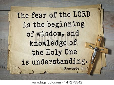 TOP- 150.  Bible Verses about Wisdom.The fear of the LORD is the beginning of wisdom, and knowledge of the Holy One is understanding.