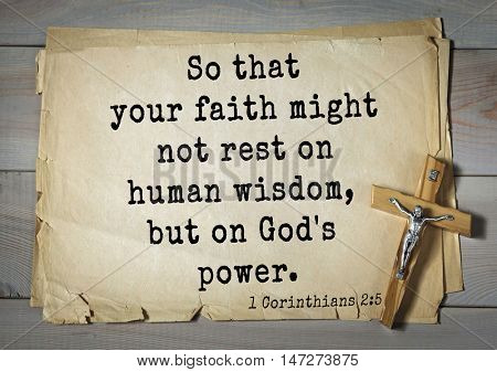 TOP- 150.  Bible Verses about Wisdom.So that your faith might not rest on human wisdom, but on God's power.