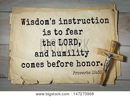 TOP- 150.  Bible Verses about Wisdom.Wisdom's instruction is to fear the LORD, and humility comes before honor.