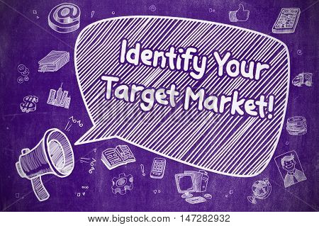Identify Your Target Market on Speech Bubble. Cartoon Illustration of Yelling Loudspeaker. Advertising Concept.