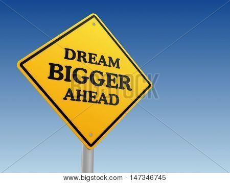 dream bigger ahead road sign 3d illustration