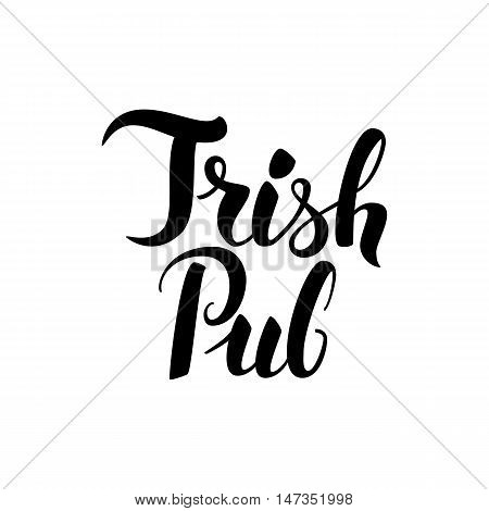 Irish Pub Handwritten Lettering. Vector Illustration of Modern Ink Brush Calligraphy Isolated over White Background. Hand Drawn Cursive Text.