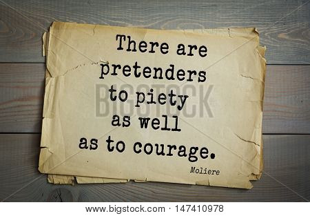 Moliere (French comedian) quote.  There are pretenders to piety as well as to courage.