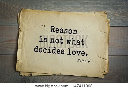 Moliere (French comedian) quote. Reason is not what decides love.