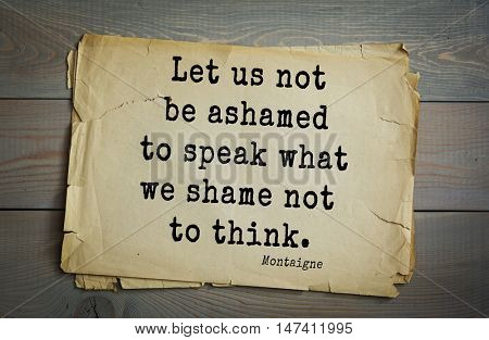 TOP-100. French writer and philosopher Michel de Montaigne quote. Let us not be ashamed to speak what we shame not to think.