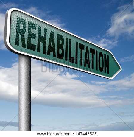 rehabilitation rehab for drugs alcohol addiction or sport and accident injury physical or mental therapy road sign 3D illustration
