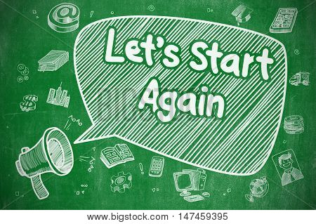 Screaming Megaphone with Text Lets Start Again on Speech Bubble. Doodle Illustration. Business Concept. Business Concept. Bullhorn with Text Lets Start Again. Doodle Illustration on Green Chalkboard.