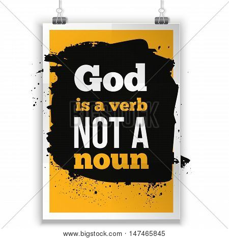 God is a verb not a noun. Vector simple design. Motivating, positive quotation. Poster for wall. A4 size easy to edit.