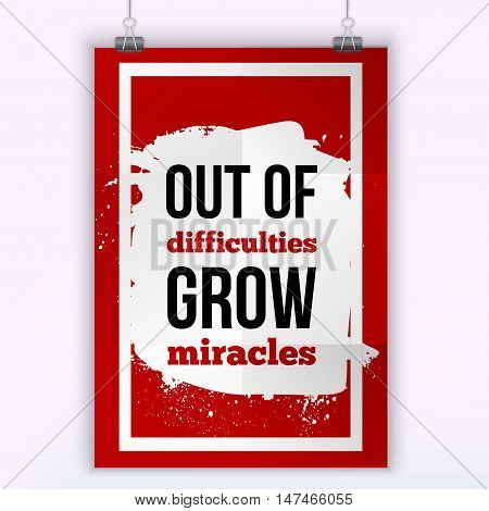 Out of difficulties grow miracles. Vector simple design. Motivating, positive quotation. Poster for wall. A4 size easy to edit.