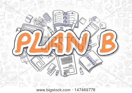 Plan B - Sketch Business Illustration. Orange Hand Drawn Text Plan B Surrounded by Stationery. Cartoon Design Elements.