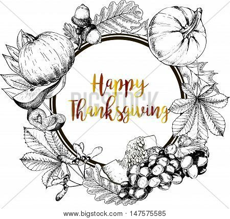 Vector round border greeting card for Thanksgiving. Pumpkin pear plum grape autumn leaves.Hand drawn vintage engraved illustration. Decorated with lettering.