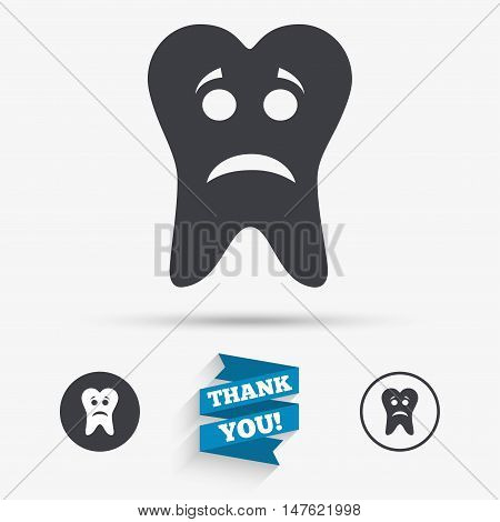 Tooth sad face sign icon. Aching tooth symbol. Unhealthy teeth. Flat icons. Buttons with icons. Thank you ribbon. Vector