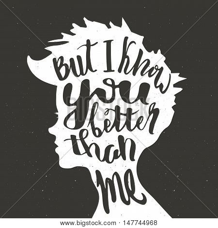 Typographic poster. Silhouette of a girl and a quote But I know you better than me.